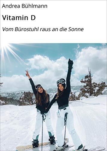 Vitamin D: Vom Bürostuhl raus an die Sonne (Ratgeber 1) (German Edition)