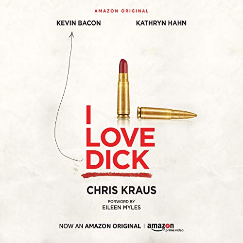 I Love Dick Audiobook By Chris Kraus,                                                                                        Eileen Myles - foreword cover art