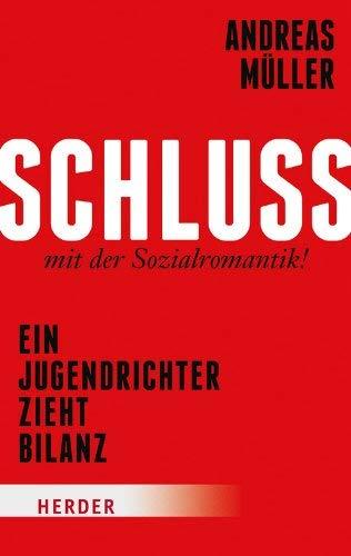 Schluss mit der Sozialromantik!: Ein Jugendrichter zieht Bilanz by Andreas Müller(5. September 2013)