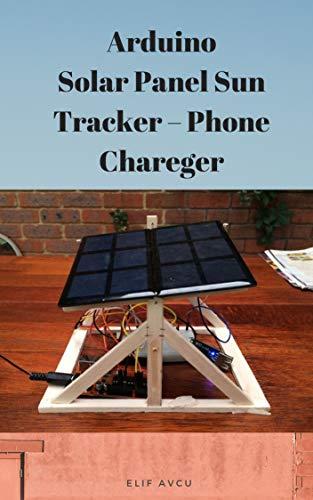 Arduino Solar Panel Sun Tracker – Phone Chareger (English Edition)