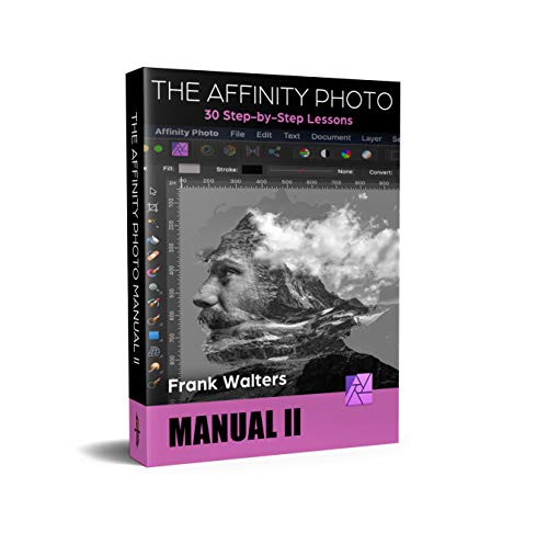 The Affinity Photo Manual II: 30 Step-by-Step Lessons (English Edition)