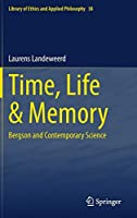 Time, Life & Memory: Bergson and Contemporary Science (Library of Ethics and Applied Philosophy, 38)