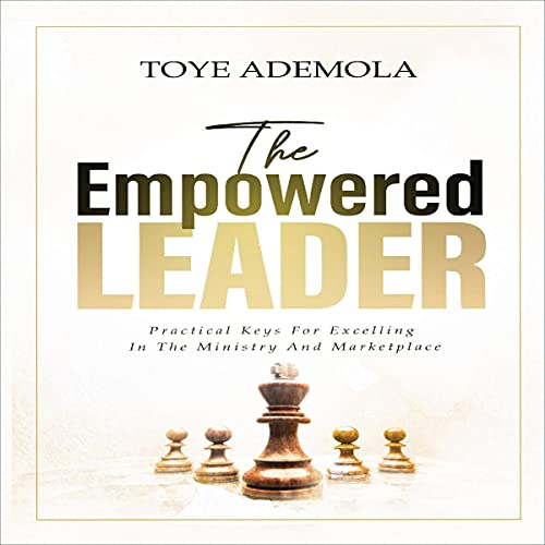 The Empowered Leader Audiobook By Toye Ademola cover art