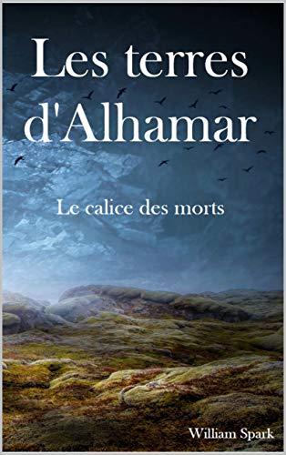 Les terres d'Alhamar: Le calice des morts (French Edition)