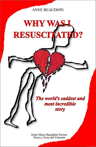 Why was I resuscitated?: The world's saddest and most incredible story (English Edition)