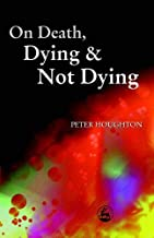 On Death, Dying and Not Dying