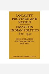 Locality, Province and Nation: Essays on Indian Politics 1870 to 1940 Paperback