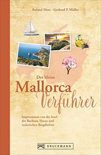 Reiseführer Mallorca: Der kleine Mallorca Verführer. Impressionen von der Insel der Buchten, Fincas und Bergdörfer. Ein Reiselesebuch über Spaniens Insel für den perfekten Urlaub.