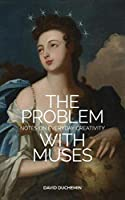 The Problem with Muses: Notes on Everyday Creativity