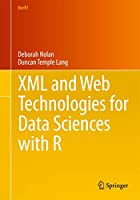 XML and Web Technologies for Data Sciences with R (Use R!)