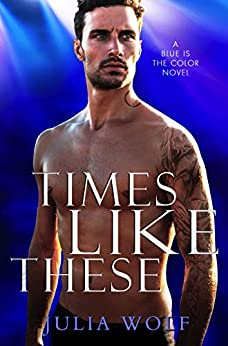 Times Like These: A Rock Star Romance (Blue is the Color Book 1) by [Julia Wolf]