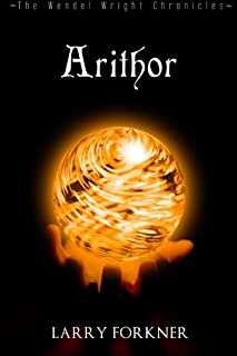 Arithor: The Wendel Wright Chronicles - Book Six