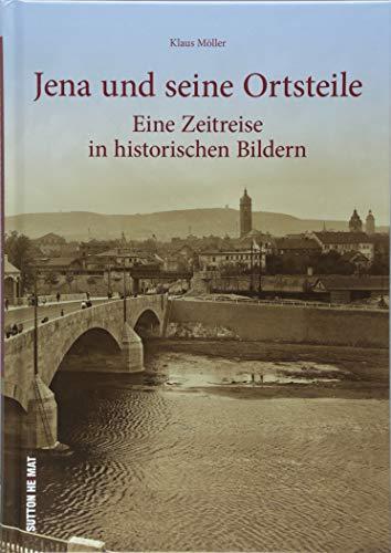 Jena und seine Ortsteile - eine Zeitreise in die idyllische Saalestadt. 160 faszinierende Aufnahmen aus dem Nachlass der Fotografenfamilie Bischoff ... vergangener Tage. (Sutton Archivbilder)