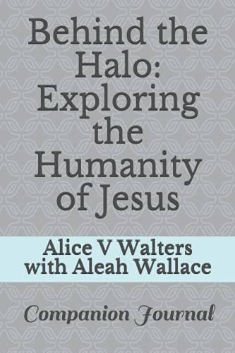 Behind the Halo: Exploring the Humanity of Jesus: Companion Journal