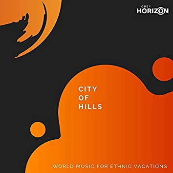 City Of Hills - World Music For Ethnic Vacations