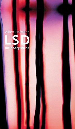 LSD - Mein Sorgenkind: Die Entdeckung einer