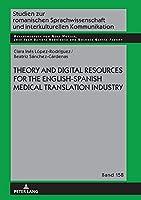 Theory and Digital Resources for the English-Spanish Medical Translation Industry (Studien Zur Romanischen Sprachwissenschaft Und Interkulturel)