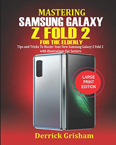 Mastering Samsung Galaxy Z FOLD 2 For the Elderly: Tips and Tricks to Master your New Samsung Galaxy Z Fold 2 with illustrations for Seniors