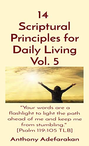 """14 Scriptural Principles for Daily Living Vol. 5 : \""""Your words are a flashlight to light the path ahead of me and keep me from stumbling.\"""" [Psalm 119:105 TLB] (English Edition)"""