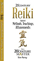 Reiki 21st Century: Updated Methods, Teachings, Attunements from a 20th Century Master