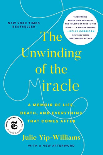 The Unwinding of the Miracle: A Memoir of Life, Death, and Everything...