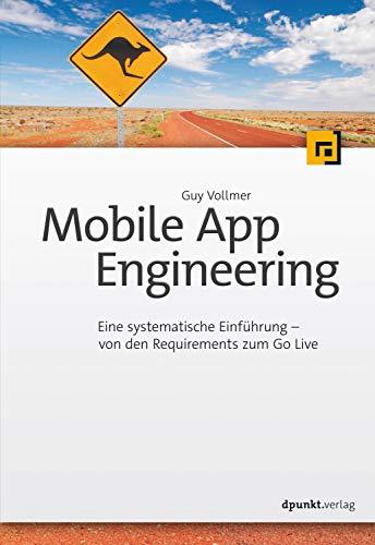 Mobile App Engineering: Eine systematische Einführung – von den Requirements zum Go Live