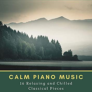 Calm Piano Music: 16 Relaxing and Chilled Classical Pieces