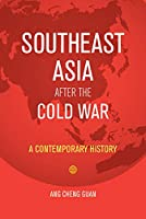 Southeast Asia After the Cold War: A Contemporary History