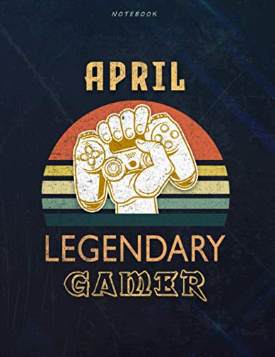 Notebook April Name Gift Personalized Legendary Gamer Cover Lined Journal: Book, Planner, 8.5 x 11 inch, A4, 120 Pages, Simple, Weekly, Pretty, 21.59 x 27.94 cm, Goal
