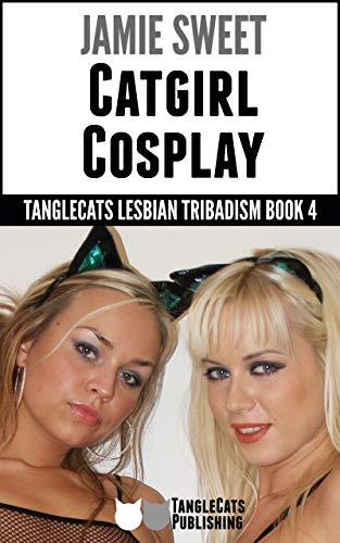 Catgirl Cosplay (TangleCats Lesbian Tribadism Book 4)