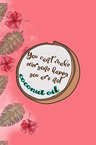 You Can't Make Everyone Happy You Are Not Coconut Oil:...