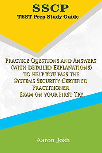 SSCP Test Prep Study Guide: Practice Questions and Answers (with detailed Explanations) to help you pass the Systems Security Certified Practitioner Exam on your first Try Front Cover