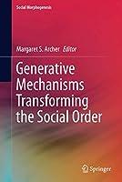 Generative Mechanisms Transforming the Social Order (Social Morphogenesis)
