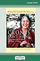 Crones Don't Whine: Concentrated Wisdom for Juicy Women (16pt Large Print Edition)
