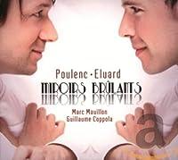 プーランク : エリュアール歌曲集 (Poulenc | Eluard : Miroirs Brulants / Marc Mauillon , Guillaume Coppola) [輸入盤]