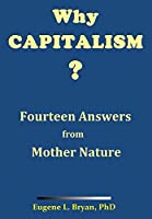 Why Capitalism? Fourteen Answers from Mother Nature