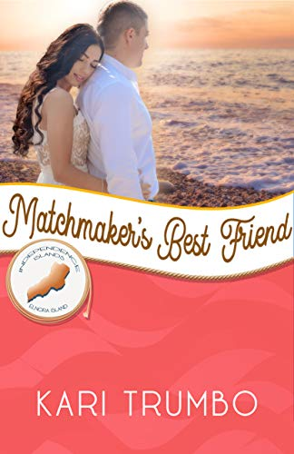 Matchmaker's Best Friend: Elnora Island (Independence Islands Book 9) by [Kari Trumbo]
