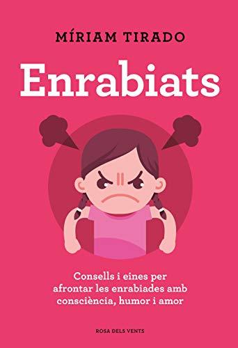 Enrabiats: Consells i eines per afrontar les enrabiades amb consciència, humor i...