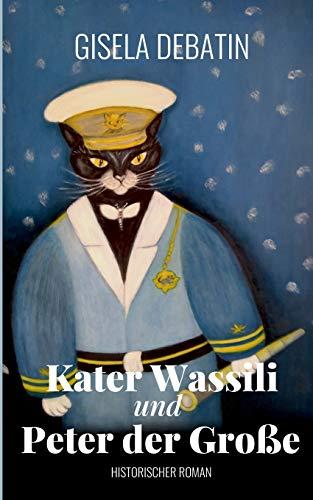 Kater Wassili und Peter der Große: Historischer Roman