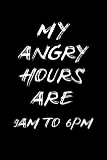 My Angry Hours Are 9 am to 6pm: Blank Lined Journal Notebook