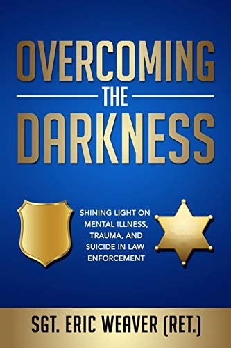Overcoming the Darkness Shining Light on Mental Illness Trauma and Suicide in Law Enforcement product image