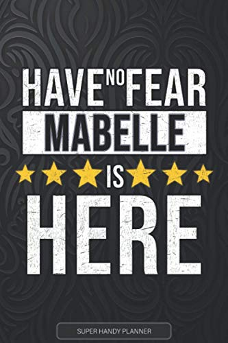 Mabelle: Have No Fear Mabelle Is Here - Custom Named Gift Planner, Calendar, Notebook & Journal For Mabelle