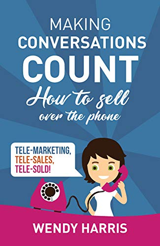 Making Conversations Count: How To Sell Over The Phone (English Edition)