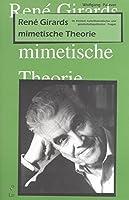 Rene Girards mimetische Theorie: Im Kontext kulturtheoretischer und gesellschaftspolitischer Fragen