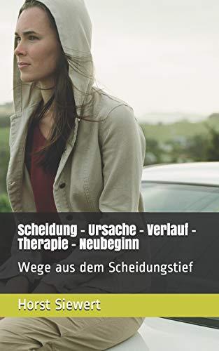 Scheidung - Ursache - Verlauf - Therapie - Neubeginn: Wege aus dem Scheidungstief (Scheidung- Trennung, Band 1)
