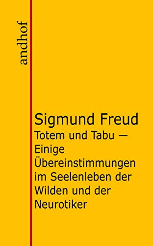 Totem und Tabu: Einige Übereinstimmungen im Seelenleben der Wilden und der Neurotiker (German Edition)