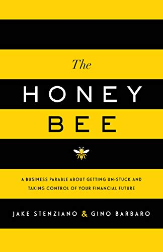 The Honey Bee: A Business Parable About Getting Un-stuck and Taking Control of Your Financial Future