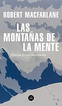 Las montañas de la mente: Historia de una fascinación (Spanish Edition) by [Robert Macfarlane, Concha Cardeñoso Sáenz de Miera]