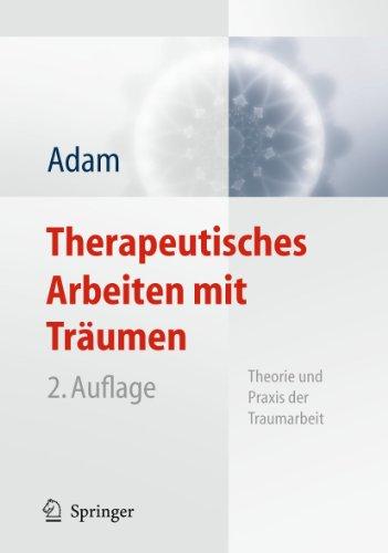 Therapeutisches Arbeiten mit Träumen: Theorie und Praxis der Traumarbeit