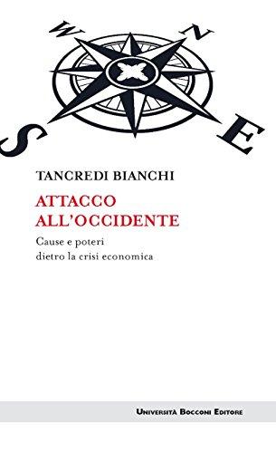 Attacco all'Occidente: Cause e poteri dietro la crisi economica (Italian Edition)